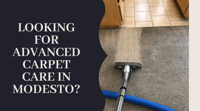 Looking For Advanced Carpet Care in Modesto?