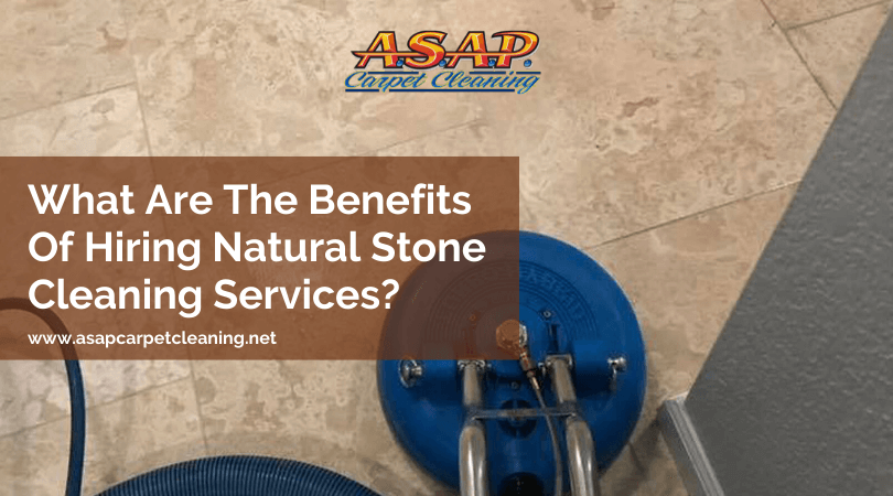 What Are The Benefits Of Hiring Natural Stone Cleaning Services?